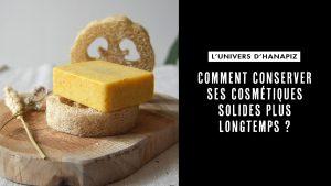 Conserver plus longtemps cosmetique solide