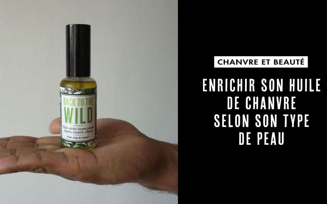 Enrichir son huile de chanvre selon son type de peau