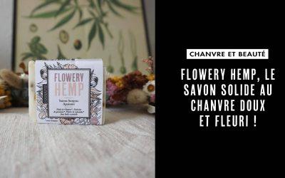 Flowery Hemp, un savon doux et fleuri au chanvre !